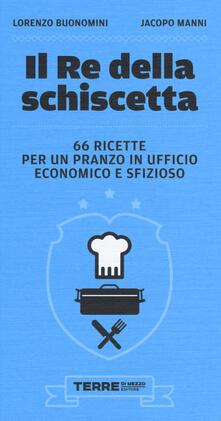 Il re della schiscetta. 66 ricette per un pranzo in ufficio economico e sfizioso - Lorenzo Buonomini,Jacopo Manni - copertina