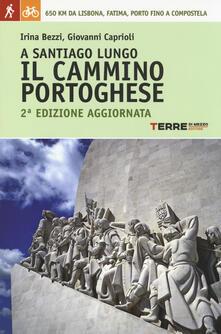 A Santiago lungo il Cammino portoghese - Irina Bezzi,Giovanni Caprioli - copertina