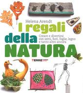 I regali della natura. Creare e divertirsi con semi, fiori, foglie, legno e tanto altro ancora