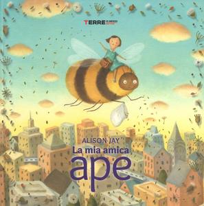 Libro La mia amica ape. Ediz. a colori Alison Jay