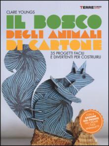 Camfeed.it Il bosco degli animali di cartone. 35 progetti facili e divertenti Image