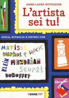 L' artista sei tu! Gioca, ritaglia e dipingi con Seurat, Matisse, Mondrian, Klein, Warhol, Pollock, Dubuffet - Anne-Laure Witschger - copertina