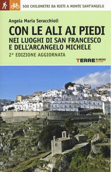 Con le ali ai piedi nei luoghi di san Francesco e dell'arcangelo Michele - Angela Maria Seracchioli - copertina