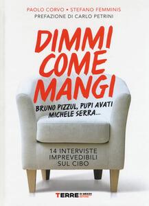 Dimmi come mangi. Bruno Pizzul, Pupi Avati, Michele Serra... 14 interviste imprevedibili sul cibo