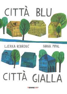 Milanospringparade.it Città blu città gialla. Ediz. a colori Image