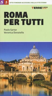 Roma per tutti. Otto itinerari accessibili nella città eterna - Paolo Sartor,Veronica Donatello - copertina
