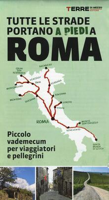 Tutte le strade portano (a piedi) a Roma. Piccolo vademecum per viaggiatori e pellegrini.pdf