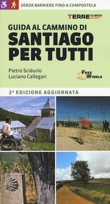 Guida al cammino di Santiago per tutti - Pietro Scidurlo,Luciano Callegari - copertina