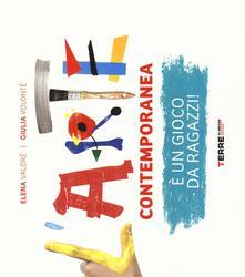 L' arte contemporanea è un gioco da ragazzi! - Elena Valdrè,Giulia Volontè - copertina