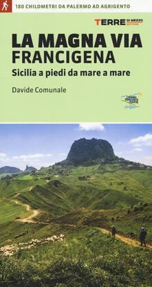 La Magna via Francigena. Sicilia a piedi da mare a mare - Davide Comunale - copertina