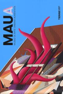 MAUA. Museo di Arte Urbana Aumentata. Ediz. a colori