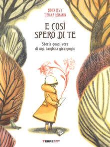 E così spero di te. Storia vera di una bambola giramondo. Ediz. a colori - D. Levy,Tiziana Romanin - copertina