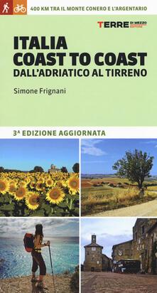 Italia coast to coast dall'Adriatico al Tirreno. 400 km tra il monte Conero e l'Argentario - Simone Frignani - copertina