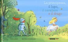 La principessa, il lupo, il cavaliere e il drago. Ediz. a colori - Jean Leroy,Béatrice Rodriguez - copertina