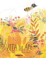 Vita da ape. Ediz. a colori