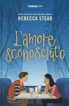 L' amore sconosciuto - Rebecca Stead - copertina