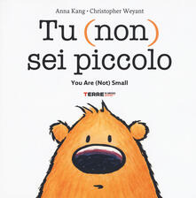 Tu (non) sei piccolo-You are (not) small. Ediz. a colori - Anna Kang,Christopher Weyant - copertina