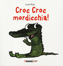 Croc croc mordicchia! Libro pop-up. Ediz. a colori.pdf