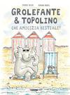 Grolefante & Topolino. Che amicizia bestiale! Ediz. a colori