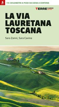 La La via Lauretana toscana. 115 km a piedi da Siena a Cortona - Zanni Sara Cavina Sara - wuz.it