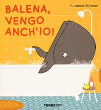 Balena, vengo anch'io! Ediz. a colori - Strasser Susanne - wuz.it