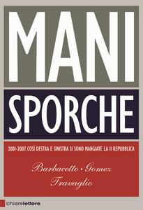 Libro Mani sporche Gianni Barbacetto , Peter Gomez , Marco Travaglio
