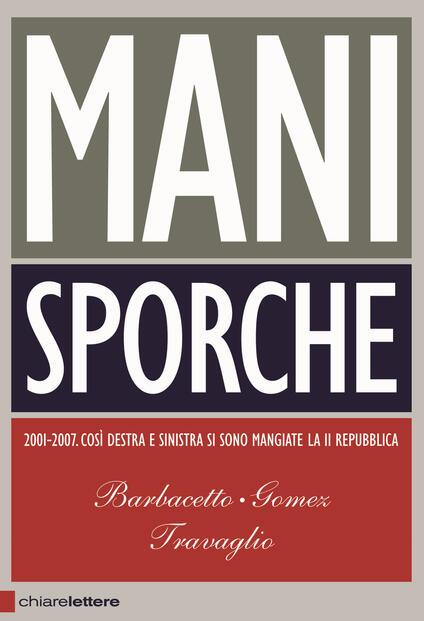 Mani sporche - Gianni Barbacetto,Peter Gomez,Marco Travaglio - copertina