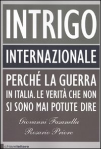 Libro Intrigo internazionale. Perché la guerra in Italia. Le verità che non si sono mai potute dire Giovanni Fasanella , Rosario Priore