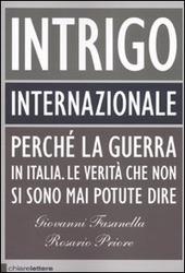 Intrigo internazionale. Perch  la guerra in Italia. Le verita che non si sono mai potute dire