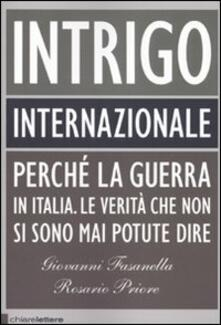 Intrigo internazionale. Perché la guerra in Italia. Le verità che non si sono mai potute dire - Giovanni Fasanella,Rosario Priore - copertina