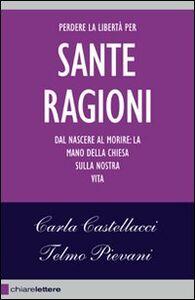 Libro Le sante ragioni Carla Castellacci , Telmo Pievani