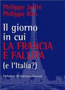 Il giorno in cui la Francia è fallita - Philippe Jaffré,Philippe Riès - copertina