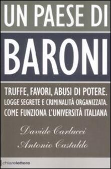 Un paese di baroni. Truffe, favori, abusi di potere. Logge segrete e criminalità organizzata. Come funziona luniversità italiana.pdf