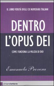 Libro Dentro l'Opus Dei. Come funziona la milizia di Dio Emanuela Provera
