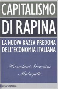 Capitalismo di rapina. La nuova razza predona dell'economia italiana - Paolo Biondani,Mario Gerevini,Vittorio Malagutti - copertina