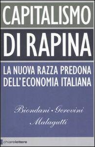 Libro Capitalismo di rapina. La nuova razza predona dell'economia italiana Paolo Biondani , Mario Gerevini , Vittorio Malagutti