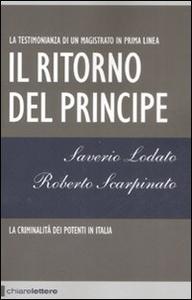 Libro Il ritorno del principe. La criminalità dei potenti in Italia Saverio Lodato , Roberto Scarpinato