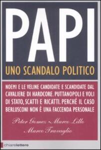Papi. Uno scandalo politico - Peter Gomez,Marco Lillo,Marco Travaglio - copertina