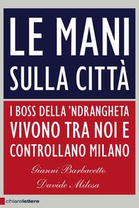 Le mani sulla città. I boss della 'ndrangheta vivono tra noi e controllano Milano