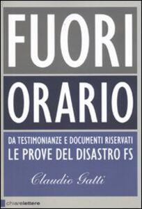 Libro Fuori orario. Da testimonianze e documenti riservati le prove del disastro FS Claudio Gatti