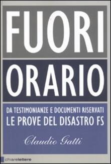 Fuori orario. Da testimonianze e documenti riservati le prove del disastro FS - Claudio Gatti - copertina
