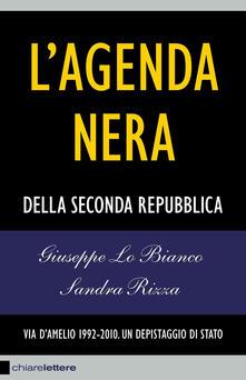 L' agenda nera della seconda Repubblica. Via D'Amelio 1992-2010. Un depistaggio di Stato - Giuseppe Lo Bianco,Sandra Rizza - copertina