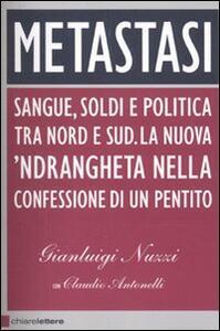 Metastasi. Sangue, soldi e politica tra Nord e Sud. La nuova 'ndrangheta nella confessione di un pentito