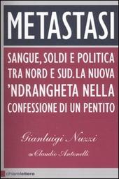 Metastasi. Sangue, soldi e politica tra Nord e Sud. La nuova 'ndrangheta nella confessione di un pentito copertina