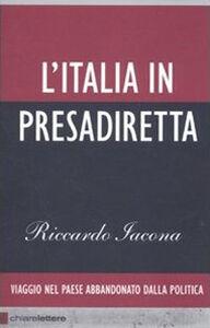 Libro L' Italia in presadiretta. Viaggio nel paese abbandonato dalla politica Riccardo Iacona