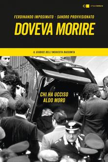 Doveva morire. Chi ha ucciso Aldo Moro. Il giudice dell'inchiesta racconta - Ferdinando Imposimato,Sandro Provvisionato - ebook