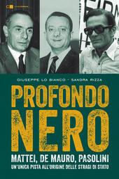 Profondo nero. Mattei, De Mauro, Pasolini. Che cosa sapevano? Perché dovevano morire?