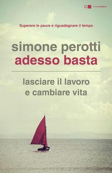 Adesso basta. Lasciare il lavoro e cambiare vita. Filosofia e strategia di chi ce l'ha fatta - Simone Perotti - ebook