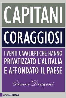 Capitani coraggiosi. I venti cavalieri che hanno privatizzato l'Alitalia e affondato il paese - Gianni Dragoni - ebook