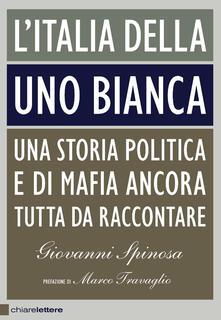 L' Italia della Uno bianca. Una storia politica e di mafia ancora tutta da raccontare - Giovanni Spinosa - ebook